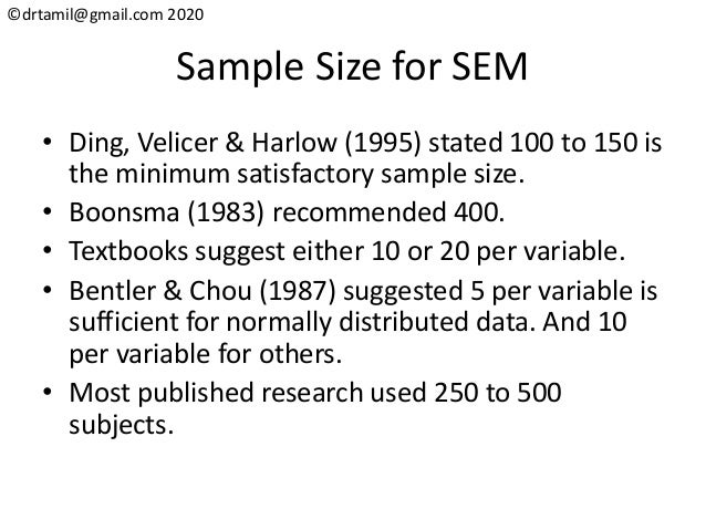 ©drtamil@gmail.com 2020 Sample Size for SEM • Ding, Velicer & Harlow (1995) stated 100 to 150 is the minimum satisfactory ...