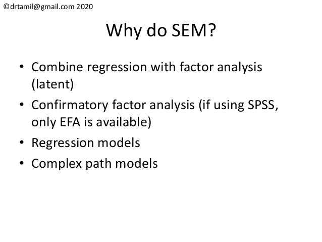 ©drtamil@gmail.com 2020 Why do SEM? • Combine regression with factor analysis (latent) • Confirmatory factor analysis (if ...