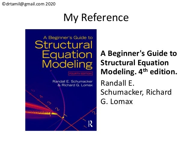 ©drtamil@gmail.com 2020 My Reference A Beginner's Guide to Structural Equation Modeling. 4th edition. Randall E. Schumacke...