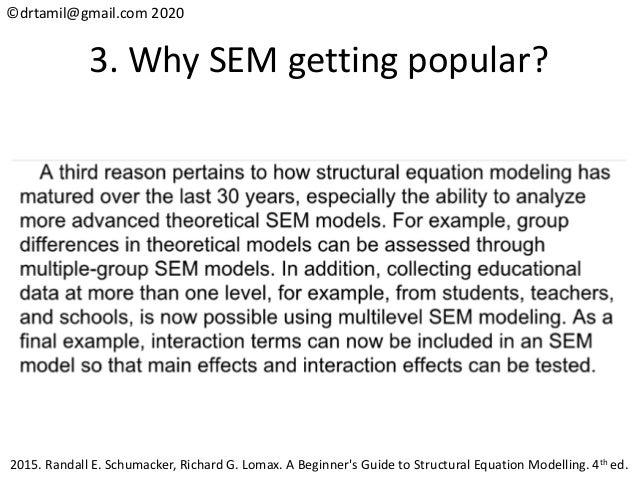 ©drtamil@gmail.com 2020 3. Why SEM getting popular? 2015. Randall E. Schumacker, Richard G. Lomax. A Beginner's Guide to S...