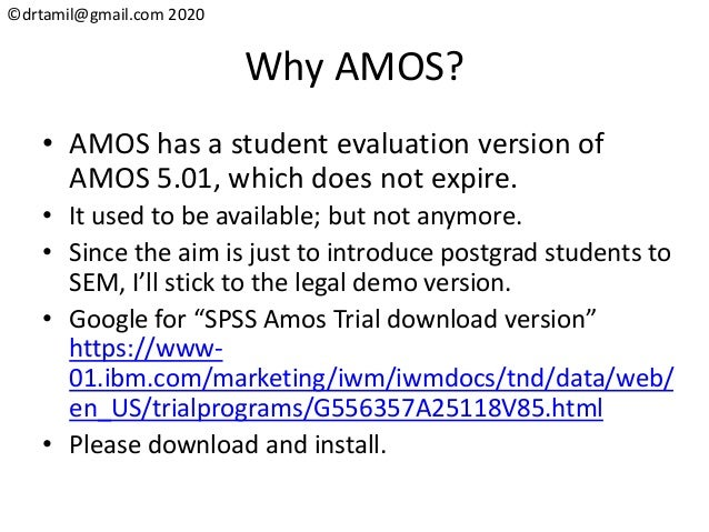 ©drtamil@gmail.com 2020 Why AMOS? • AMOS has a student evaluation version of AMOS 5.01, which does not expire. • It used t...