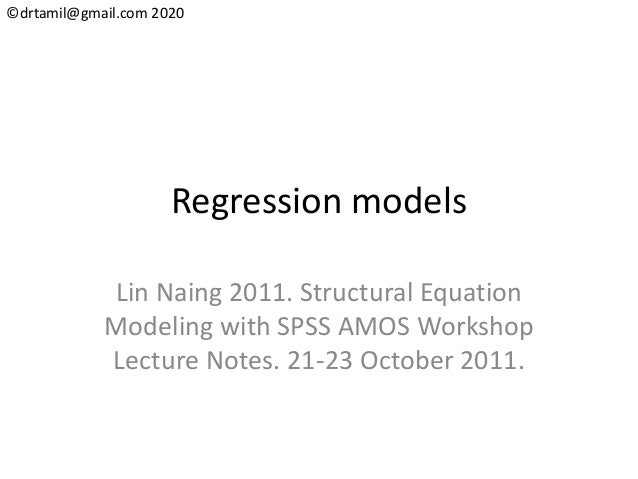 ©drtamil@gmail.com 2020 Regression models Lin Naing 2011. Structural Equation Modeling with SPSS AMOS Workshop Lecture Not...