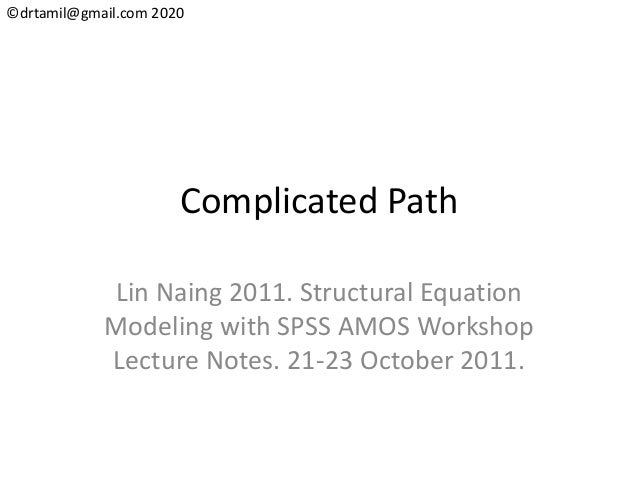©drtamil@gmail.com 2020 Complicated Path Lin Naing 2011. Structural Equation Modeling with SPSS AMOS Workshop Lecture Note...