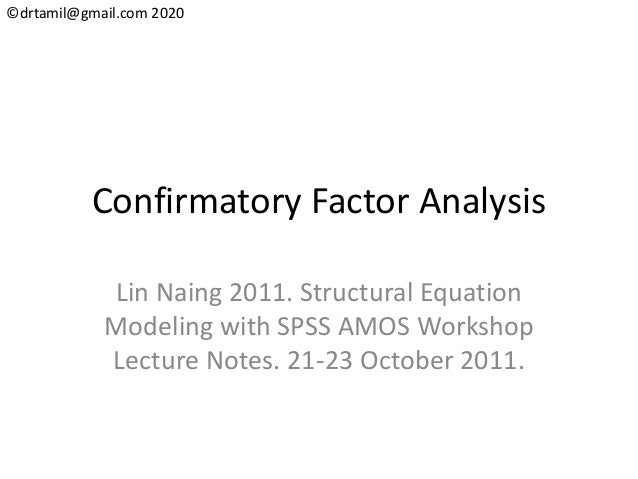 ©drtamil@gmail.com 2020 Confirmatory Factor Analysis Lin Naing 2011. Structural Equation Modeling with SPSS AMOS Workshop ...