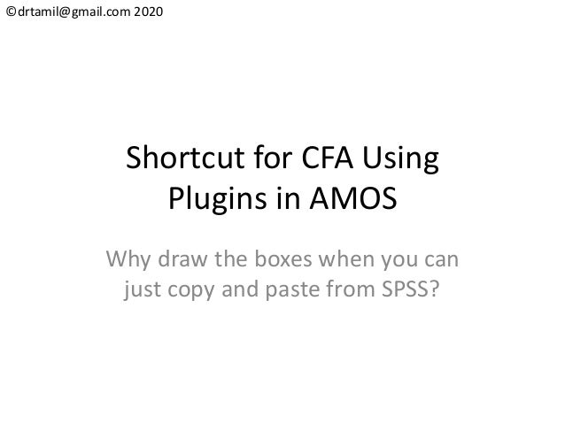 ©drtamil@gmail.com 2020 Shortcut for CFA Using Plugins in AMOS Why draw the boxes when you can just copy and paste from SP...