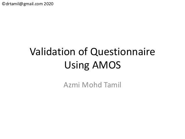 ©drtamil@gmail.com 2020 Validation of Questionnaire Using AMOS Azmi Mohd Tamil