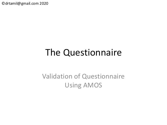 ©drtamil@gmail.com 2020 The Questionnaire Validation of Questionnaire Using AMOS