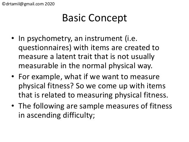 ©drtamil@gmail.com 2020 Basic Concept • In psychometry, an instrument (i.e. questionnaires) with items are created to meas...