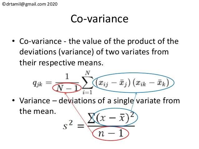 ©drtamil@gmail.com 2020 Co-variance • Co-variance - the value of the product of the deviations (variance) of two variates ...
