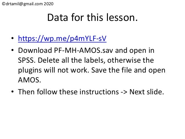 ©drtamil@gmail.com 2020 Data for this lesson. • https://wp.me/p4mYLF-sV • Download PF-MH-AMOS.sav and open in SPSS. Delete...