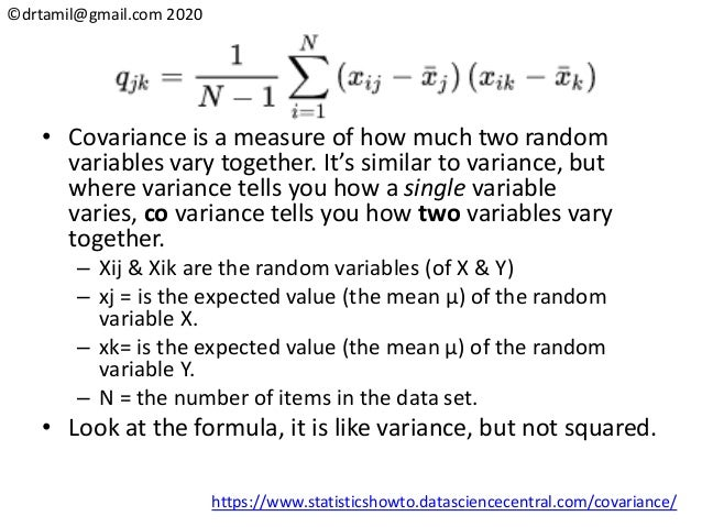 ©drtamil@gmail.com 2020 • Covariance is a measure of how much two random variables vary together. It's similar to variance...