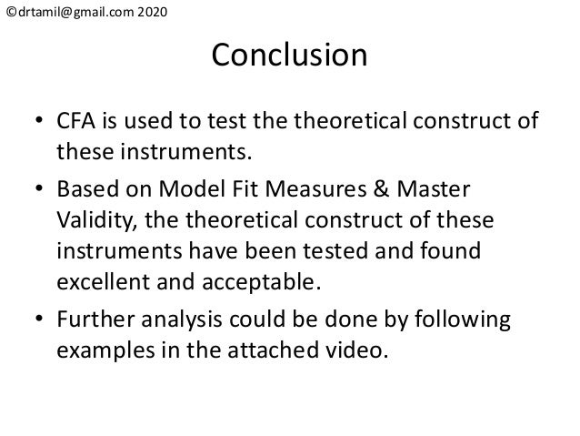 ©drtamil@gmail.com 2020 Conclusion • CFA is used to test the theoretical construct of these instruments. • Based on Model ...