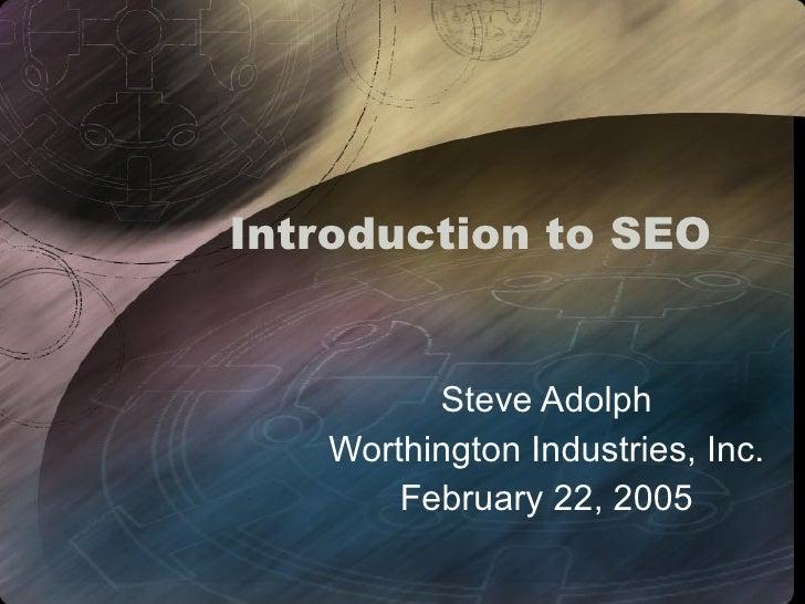 Introduction to SEO Steve Adolph Worthington Industries, Inc. February 22, 2005