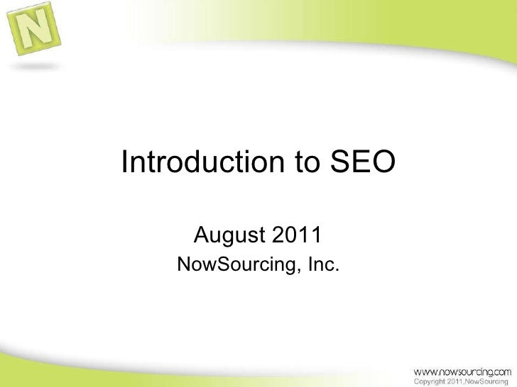 Introduction to SEO August 2011 NowSourcing, Inc.