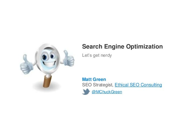 Search Engine OptimizationLet's get nerdyMatt GreenSEO Strategist, Ethical SEO Consulting    @MChuckGreen