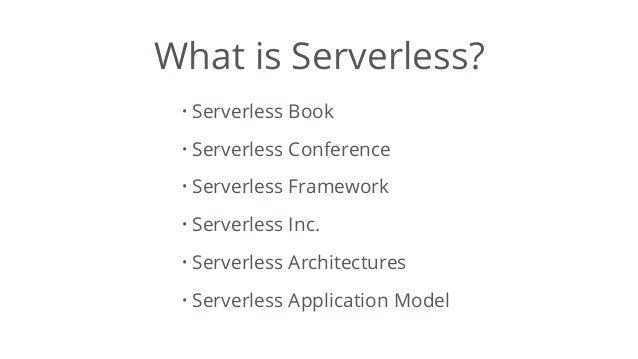 What is Serverless? • Serverless Book • Serverless Conference • Serverless Framework • Serverless Inc. • Serverless Archit...