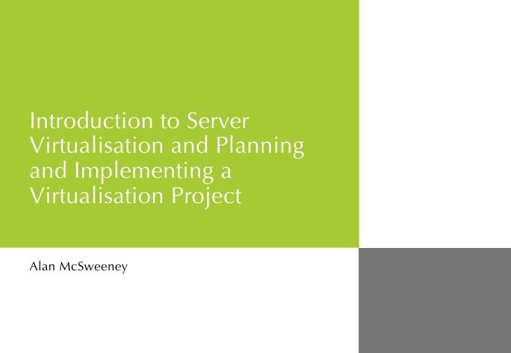Introduction to Server Virtualisation and  Planning and Implementing a Virtualisation Project Alan McSweeney