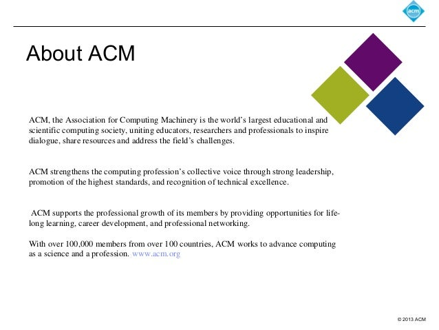 © 2013 ACMAbout ACMACM, the Association for Computing Machinery is the world's largest educational andscientific computing...