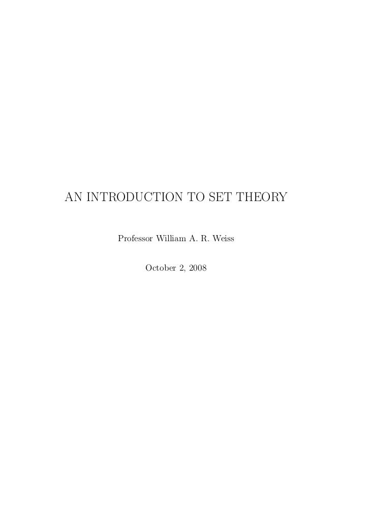 AN INTRODUCTION TO SET THEORY      Professor William A. R. Weiss            October 2, 2008