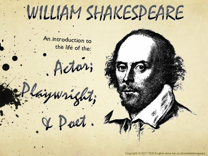 An introduction to     the life of the:                        Copyright © 2011 TES English www.tes.co.uk/askshakespeare