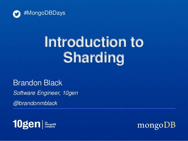Software Engineer, 10gen@brandonmblackBrandon Black#MongoDBDaysIntroduction toSharding