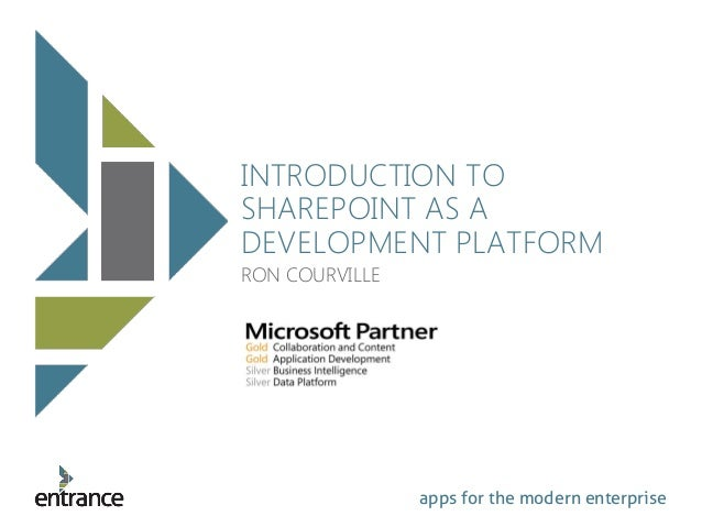 apps for the modern enterprise INTRODUCTION TO SHAREPOINT AS A DEVELOPMENT PLATFORM RON COURVILLE