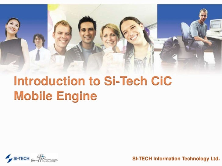 Introduction to Si-Tech CiC Mobile Engine<br />