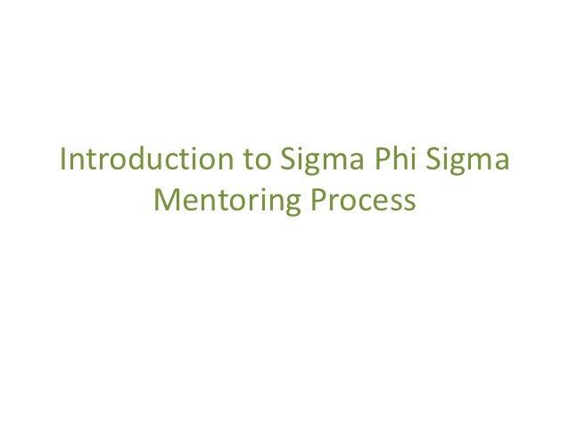 Introduction to Sigma Phi Sigma      Mentoring Process