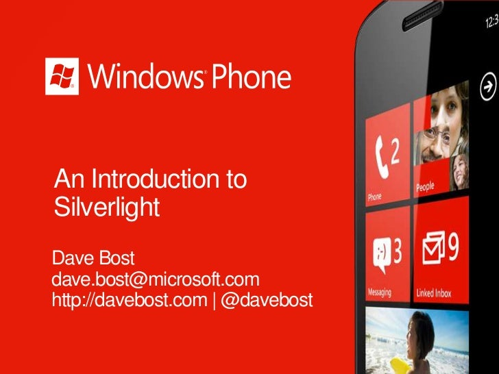 An Introduction toSilverlightDave Bostdave.bost@microsoft.comhttp://davebost.com | @davebost