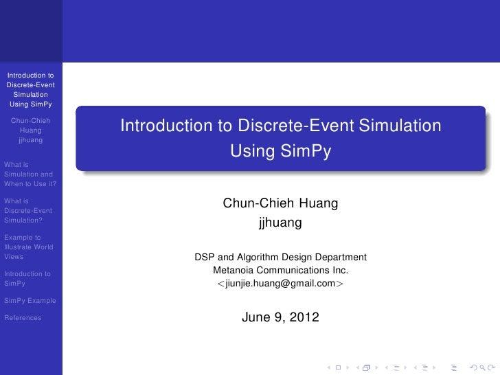 Introduction toDiscrete-Event  Simulation Using SimPy  Chun-Chieh     Huang         Introduction to Discrete-Event Simulat...
