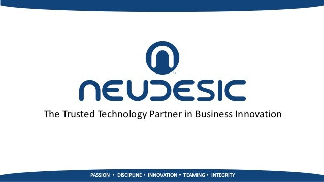 The Trusted Technology Partner in Business Innovation          PASSION  DISCIPLINE  INNOVATION  TEAMING  INTEGRITY