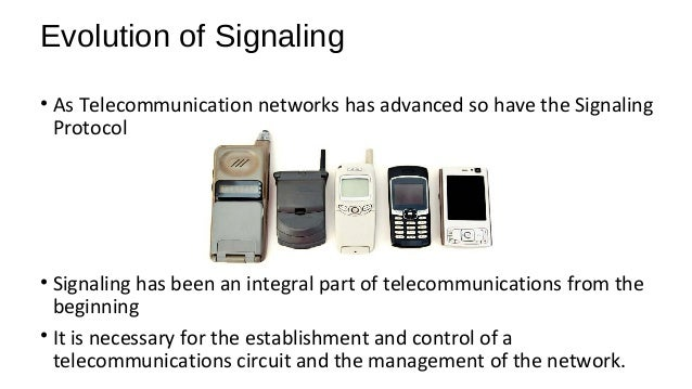 Evolution of Signaling • As Telecommunication networks has advanced so have the Signaling Protocol • Signaling has been an...