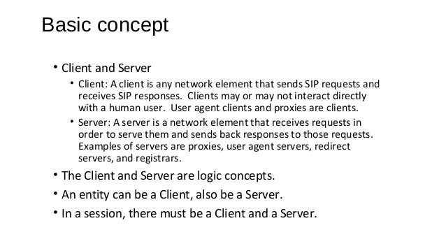 Basic concept • Request and Response • Request: A SIP message sent from a client to a server, for the purpose of invoking ...