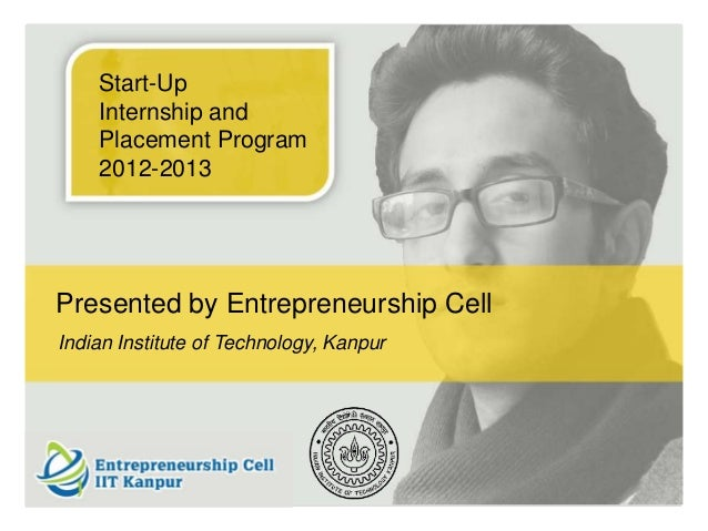Start-Up    Internship and    Placement Program    2012-2013Presented by Entrepreneurship CellIndian Institute of Technolo...