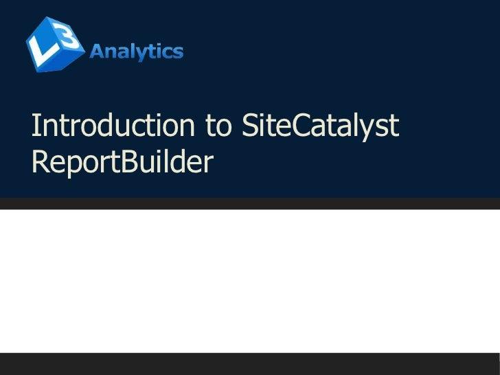 Introduction to SiteCatalyst ReportBuilder<br />