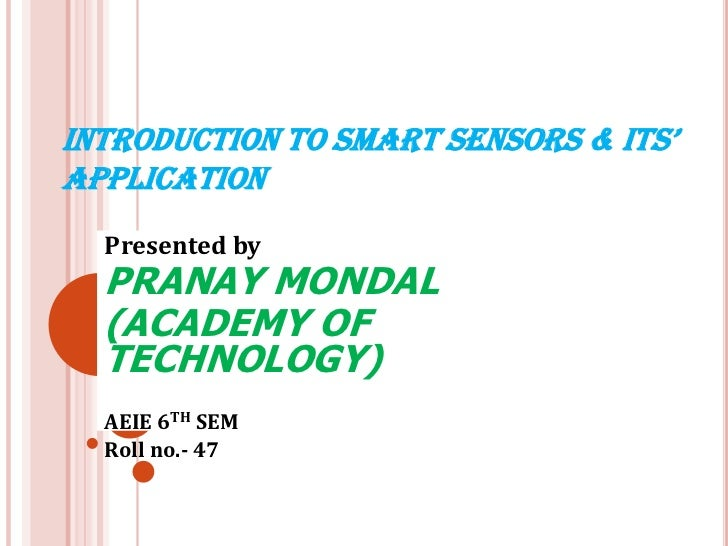INTRODUCTION TO SMART SENSORS & ITS' APPLICATION<br />Presented by<br />PRANAY MONDAL<br />(ACADEMY OF TECHNOLOGY)<br />AE...