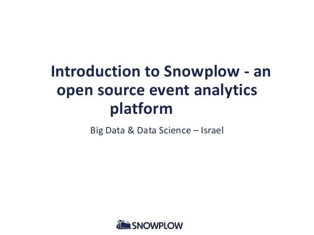 Introduction to Snowplow - an open source event analytics platform Big Data & Data Science – Israel