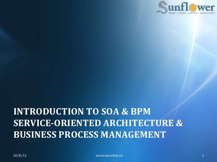 INTRODUCTION TO SOA & BPMSERVICE-ORIENTED ARCHITECTURE &BUSINESS PROCESS MANAGEMENT10/8/12        www.smartbiz.vn    1