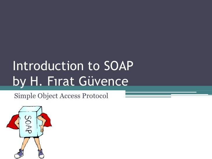 Introduction to SOAP by H. Fırat Güvence Simple Object Access Protocol