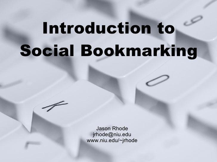 Introduction to Social Bookmarking Jason Rhode [email_address] www.niu.edu/~jrhode