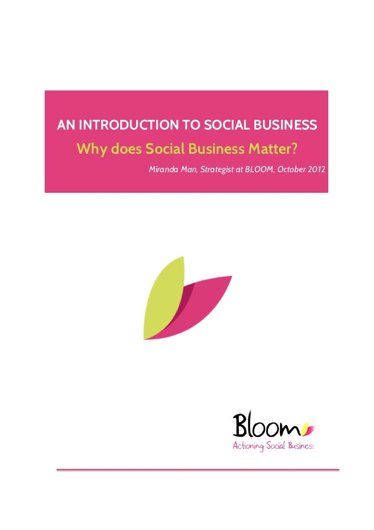 AN INTRODUCTION TO SOCIAL BUSINESS  Why does Social Business Matter?            Miranda Man, Strategist at BLOOM, October ...