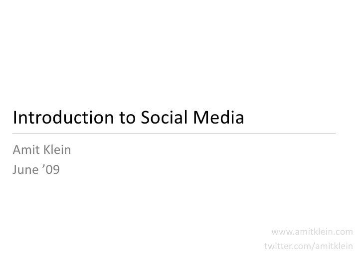 Introduction to Social Media Amit Klein June '09                                     www.amitklein.com                    ...