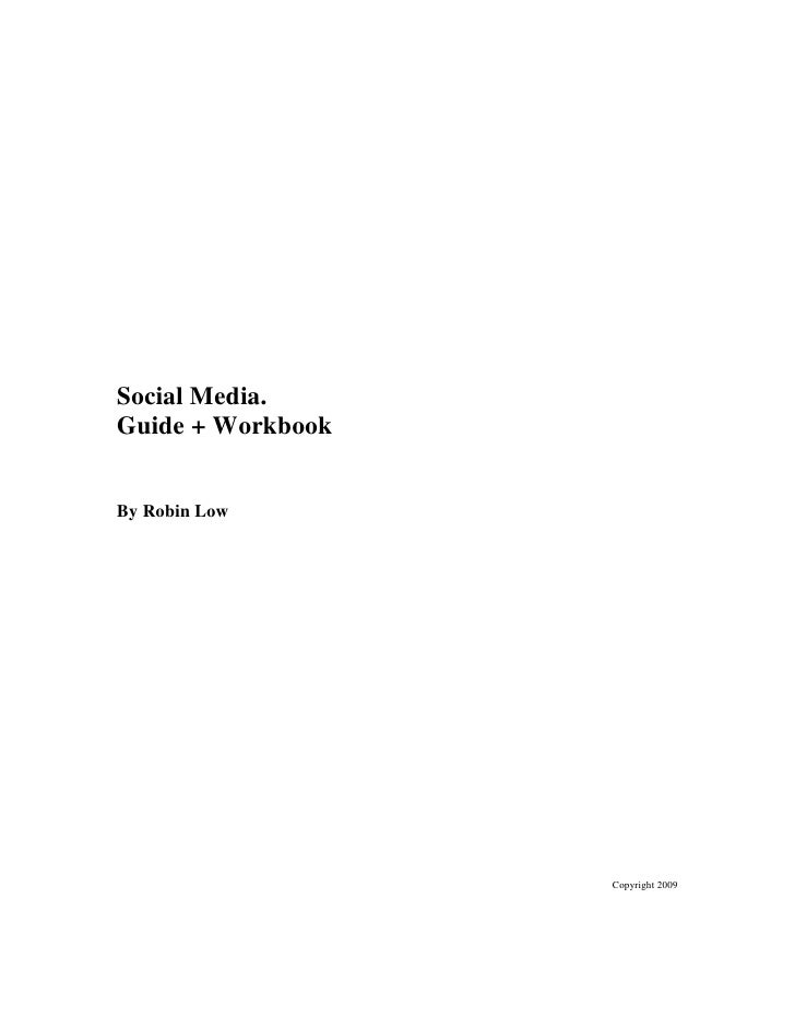 Social Media. Guide + Workbook   By Robin Low                        Copyright 2009