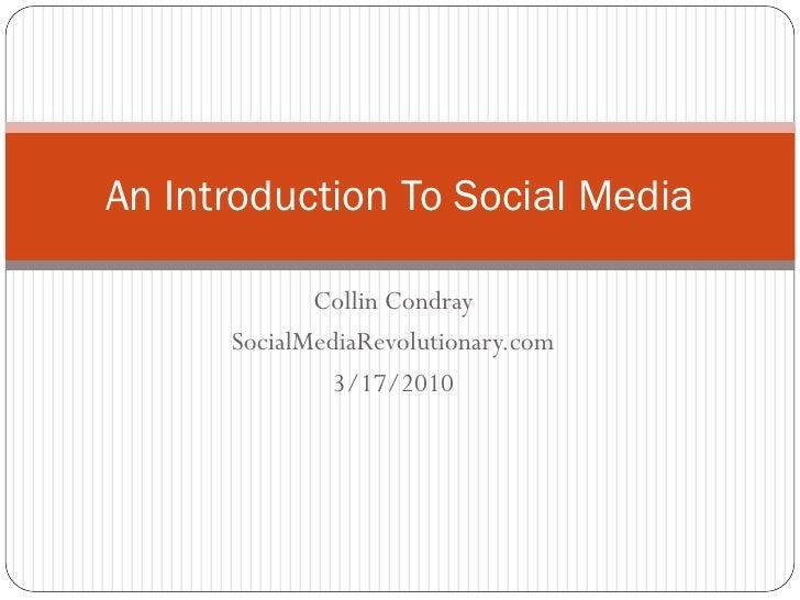 An Introduction To Social Media               Collin Condray       SocialMediaRevolutionary.com               3/17/2010