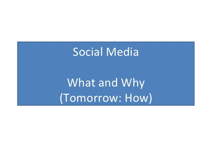 Social Media What and Why (Tomorrow: How)