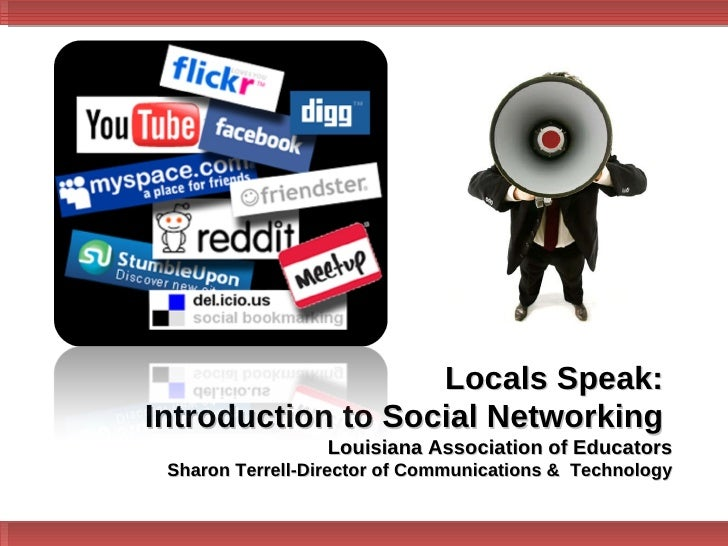 Locals Speak:  Introduction to Social Networking  Louisiana Association of Educators Sharon Terrell-Director of Communicat...