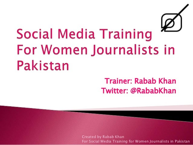 Trainer: Rabab Khan          Twitter: @RababKhanCreated by Rabab KhanFor Social Media Training for Women Journalists in Pa...