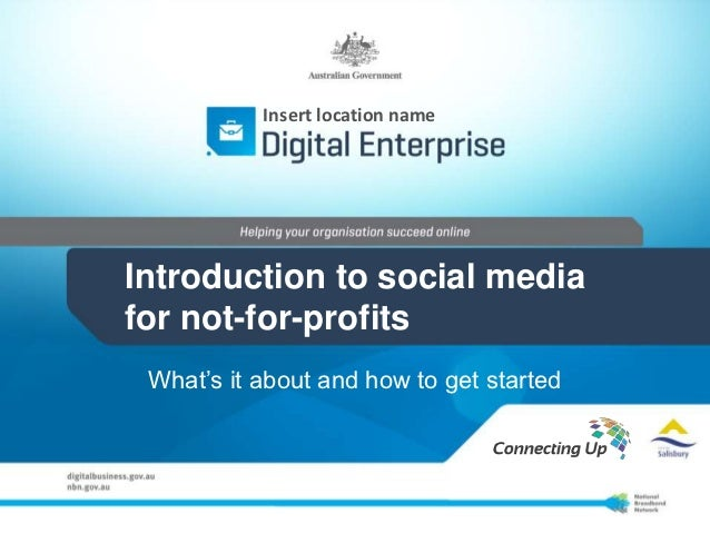 Insert location nameIntroduction to social mediafor not-for-profits What's it about and how to get started