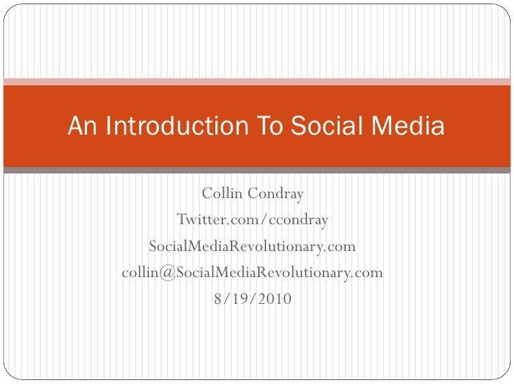An Introduction To Social Media                  Collin Condray              Twitter.com/ccondray          SocialMediaRevo...