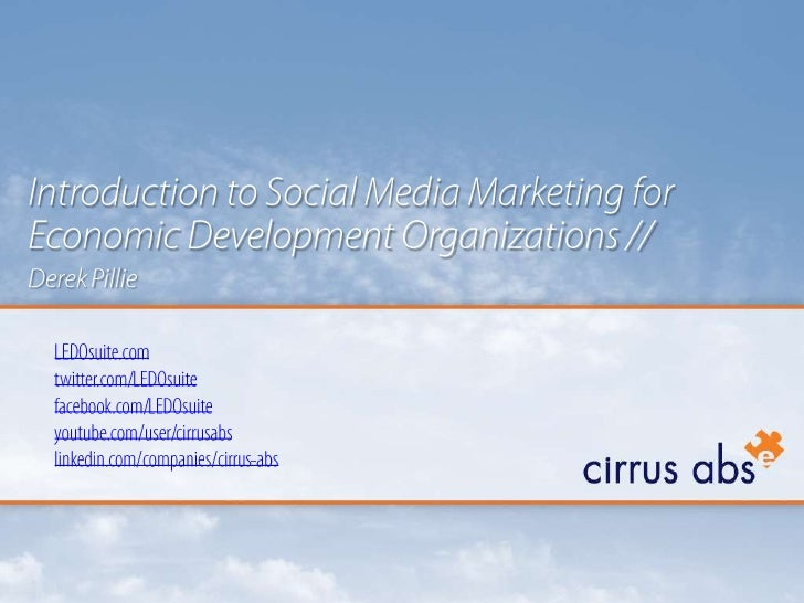 Introduction to Social Media Marketing for Economic Development Organizations //<br />Derek Pillie<br />LEDOsuite.comtwitt...